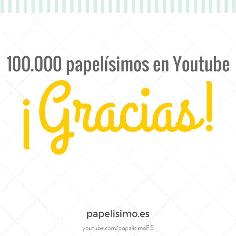 Gracias 100000 suscriptores papelisimo Youtube